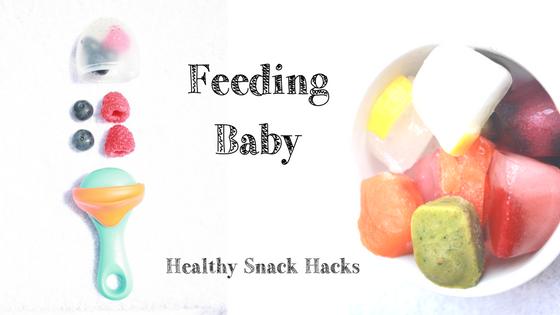 Feeding Baby Healthy Snack Hacks
